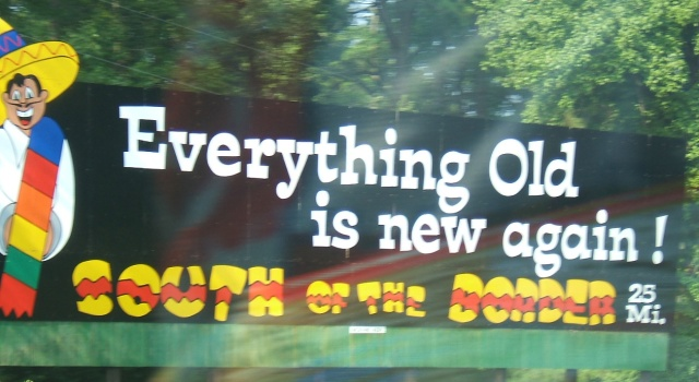 South_of_the_Border_sign_25_-_Everything_old_is_new_again